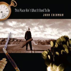 John Coinman - This place ain't what it used to be